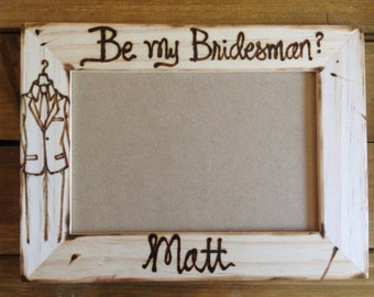 Will you be my Bridesman?  Have a special Guy in your Bridal Party?  Personalized with His Name and Tuxedo Custom Wood Frame
