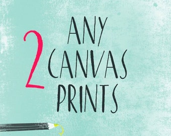 Choose Any 2  two CANVAS or  two PRINTS Create Your Own Set of TWO Wall Art