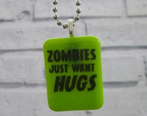 Zombies Just Want Hugs Pendant Walking Dead Inspired Fused Glass Necklace Pendant Zombie Apocalypse Dawn of the Dead