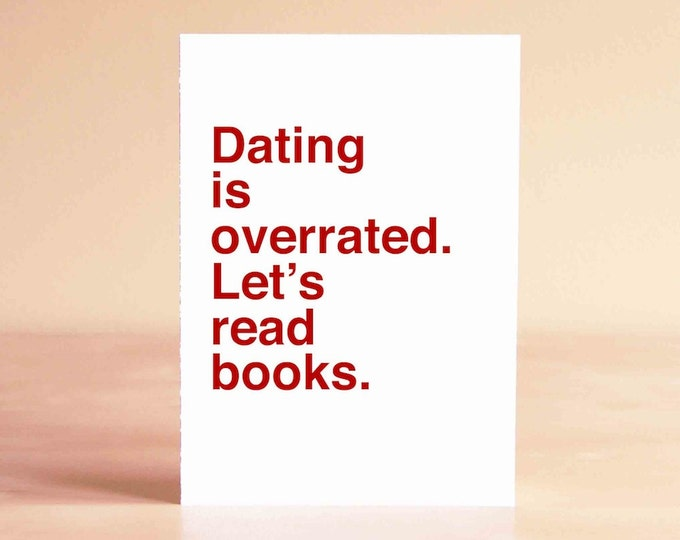 Funny Valentine Card - Best Friend Valentine Card - Anti Valentine Card - Dating is overrated. Let's read books.