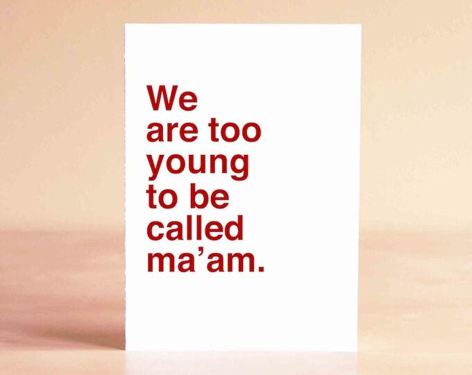 Friend Birthday Card - Funny 30th Birthday Card - Funny 40th Birthday Card - We are too young to be called ma'am.