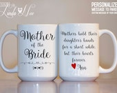 MUG ~ Personalized MOTHER of the Bride Mug, Mothers hold their daughter's hands for a short while, but their hearts forever, Coffee MPH165