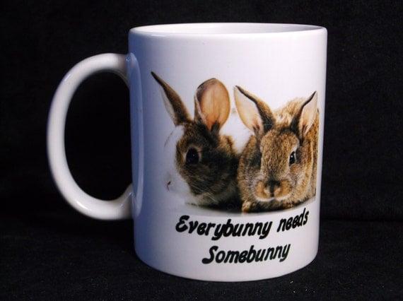 Every bunny needs somebunny coffee mug #135, rabbit lover coffee cup, bunny rabbit mug, bunny lover cup, animal mug, rabbit mug, bunny mug