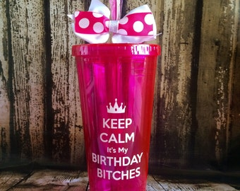 Customized Keep calm it's my birthday bitches Acrylic cup with lid and straw