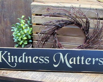 Inspirational Wooden Sign, Kindness Matters, Housewarming Gift,  Mothers Day Gift, Primitive Sign, Wood Sign Saying, Kindess Sign