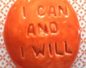 I CAN AND I WILL Pocket Stone - Ceramic - Carrot Art Glaze - Inspirational Art Piece by Inner Art Peace