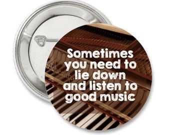 Sometimes you have to lie down and listen to good music (piano) Quote 1.25'' Pinback Button or Magnet