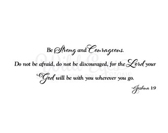 Joshua 1:9  Be strong and courageous Do not be afraid do not be discouraged Scripture Bible Verse Christian Vinyl wall decal JOS1V9-0016