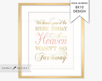 We know you would be here today if Heaven wasn't so far away - Printed or Printable, Wedding Sign Instant Download Gold In loving memory p08