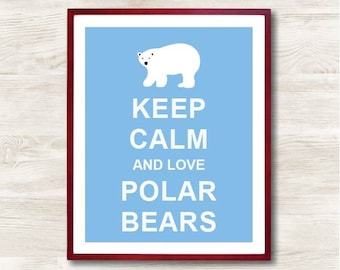 Keep Calm and Love Polar Bears - Instant Download, Personalized Gift, Inspirational Quote, Keep Calm Poster, Animal Art Print, Kitchen Decor