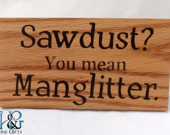 Sawdust? Man glitter funny wall art in pyrography, humorous wood burned manly sign, handcrafted woodburn humor sign, You mean manglitter