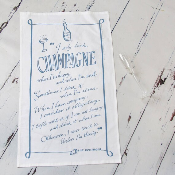 Champagne Tea Towel - Funny Champagne Quote - Bollinger Quote Tea Towel - Champagne Kitchen Art Tea Towel - Funny Tea Towel - Kitchen Art