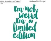 I'm not weird, I'm a limited edition embroidery design, simple stitch design, quick stitch, be yourself, be unique, be you