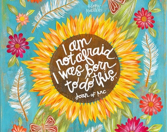 I Am Not Afraid I Was Born To Do This, Joan of Arc Quote