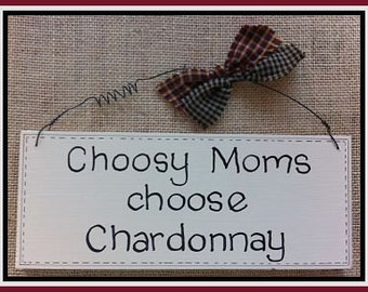 """Humorous Wooden Sign. Every Mom understands this. """" Choosy Moms choose Chardonnay """""""