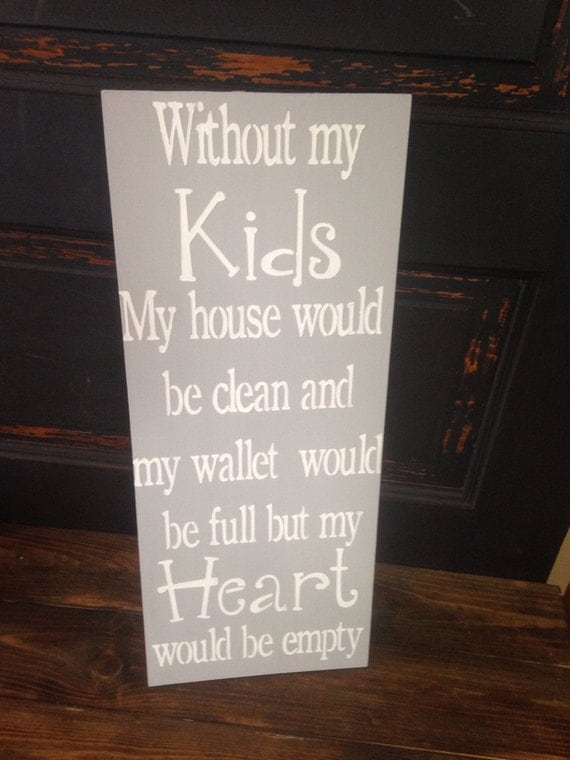 Items similar to Without my kids my house would be clean ...