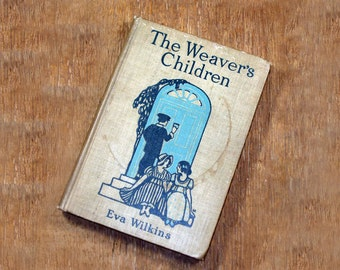 "Antique/Vintage Children's Book ""The Weaver's Children"" By Eva Wilkins ©1914 - A True Story of Pioneering Times"