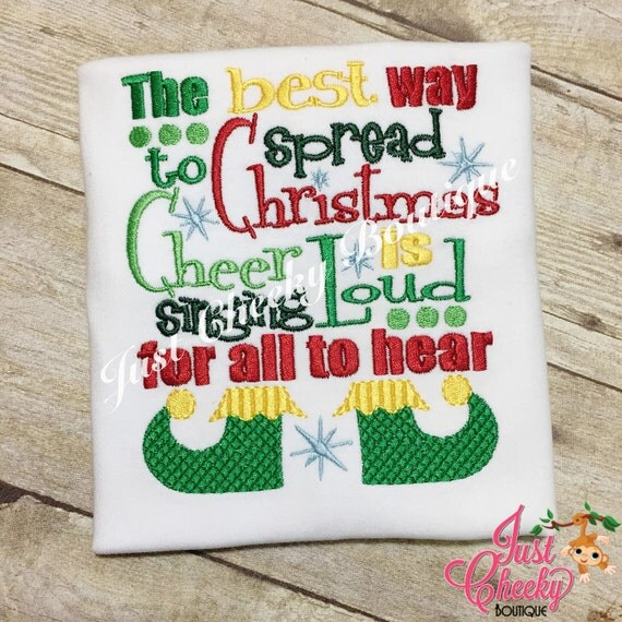 The Best Way to Spread Christmas Cheer - Singing Loud for all to Hear - Elf Inspired - Christmas Embroidered Shirt