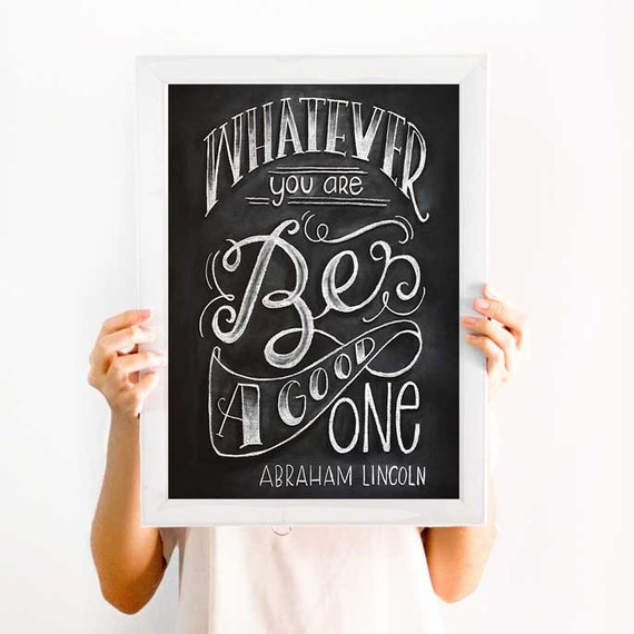 Lincoln Quote Whatever You Are Be A Good One: Whatever You Are Be A Good One Chalkboard Sign Abraham
