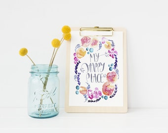My Happy Place floral watercolour art print. Hand lettered typography art, Giclee print. A5 & A4.
