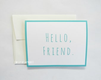 Greeting Card- Hello, Friend- Thinking of You-Just Because-Friends