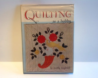 Quilting As A Hobby by Dorothy Brightbill. 1963. Hard Cover. Quilting Book. Quilting For Beginners Book. How To Quilt Book. Sewing Book.