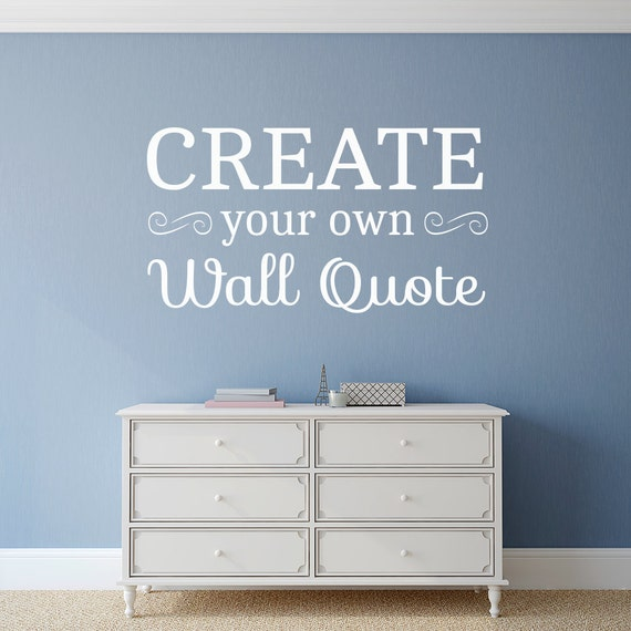 Wall Art Quotes Create Your Own : Create your own custom wall quote