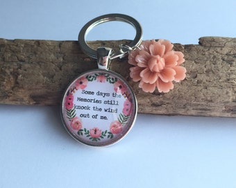 Some days the memories still knock the wind out of me Keyring Peach Flower
