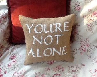 You're Not Alone - Pillow,  Home Decor, Accent Pillow, Word Pillows, Gift, Handmade, Throw Pillows,Custom Pillows, Personalized Gift, burlap