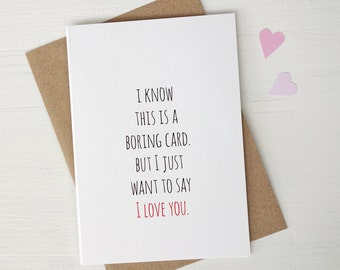 Funny I love you card anniversary card valentine card boring greeting card
