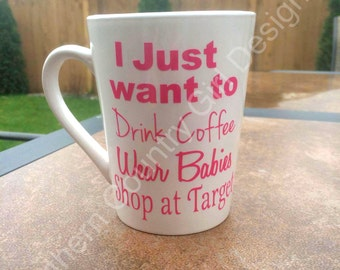 I just want to drink coffee wear babies shop at Target Mug // Wear babies mug I just want to mug // target mug //  Tula wear babies