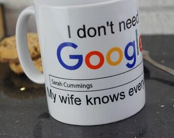 """Personalised Mug. Funny Mug Design """"I Don't need Google"""" Mug"""
