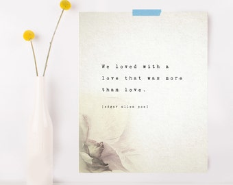 Edgar Allen Poe poetry art, we loved with a love that was more than love, quote poster, flower art