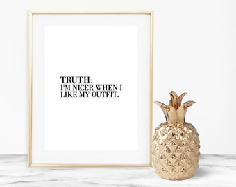 Truth: I'm nice when I like my outfit wall art-digital print-DIGITAL FILE-PRINTABLE-typography-pretty-digital download-outfit-fashion