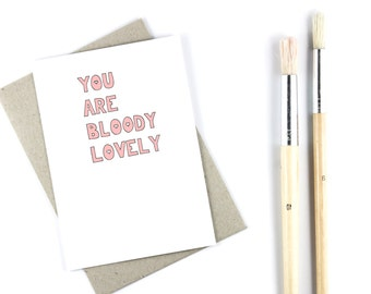 You Are Bloody Lovely- Valentines Card - Anniversary Card-