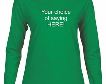 Irish Green Long Sleeve Tee with Saying of your choice!