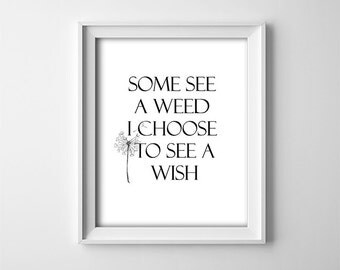 """INSTANT DOWNLOAD 8X10"""" printable digital art file-Some see a weed I choose to see a wish-Home wall art-Black and white-Dandelion-Typography"""