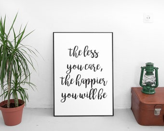 The Less You Care, The Happier You, Will Be, Motivational Print, Typographic Print, Wall Art, Inspirational Quote, Motivational Art