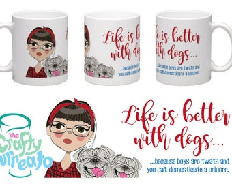 Life is better with dogs... ...because boys are twats and unicorns can't be domesticated funny mug.