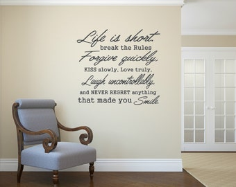 Life is short. Break the rules. Forgive quickly,kiss slowly and love truly, laugh uncontrollably. Wall Decal