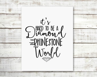 It's Hard to be a Diamond in a Rhinestone World Black and White Typography Digital Print Instant Art INSTANT DOWNLOAD