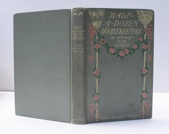 Half-A-Dozen Housekeepers: A Story for Girls by Kate Douglas Wiggin - Henry Altemus 1903 - Antique Book