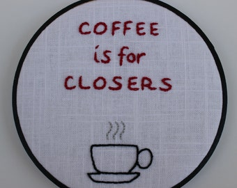 Coffee is for Closers, Real Estate Quote from Glengarry Glen Ross,  Modern Embroidery Hoop Wall Hanging Decor, Made to Order