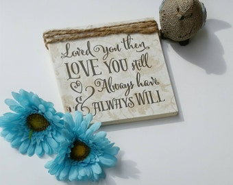 Loved you yesterday love you still always have always will sign, wooden sign, marriage sign, wedding gift, family is everything sign