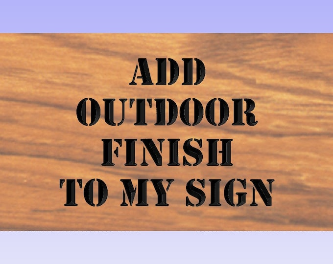 Outdoor Sign Add MARINE FINISH for Outdoor Seasonal Protection Add to Any Item UV Protection Water Protection