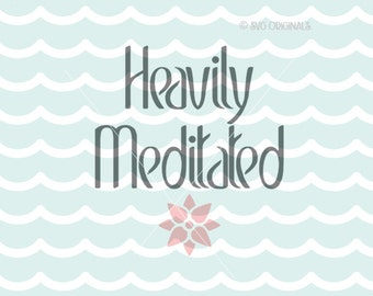 Heavily Meditated SVG File. Yoga SVG Cricut Explore & more. Cut or Printable. Meditation Yoga Lotus Heavily Meditated Zen  SVG