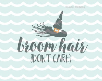 Broom Hair Don't Care SVG File. Cricut Explore & more. Halloween Witch Bats Witch Hat Hair Broom Hair Don't Care Quote SVG