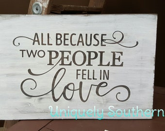 All because two people fell in love Wooden Sign