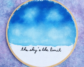 The Sky's the Limit Hand Embroidery Quote Phrase Inspirational Motivational Quote Watercolor Acrylic Mixed Media Hoop Art Nature Inspired