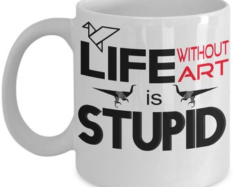Life Without Art Is Stupid - Origami Mug - Best Origami Gift